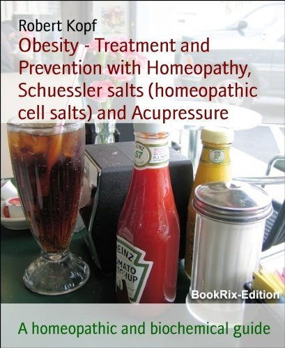 Obesity - Treatment and Prevention with Homeopathy, Schuessler salts (homeopathic cell salts) and Acupressure: A homeopathic and biochemical guide Robert Kopf