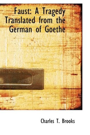 Faust: A Tragedy Translated from the German of Goethe Charles T. Brooks