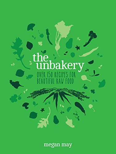 The Unbakery: Over 150 recipes for beautiful raw food  by  Megan May