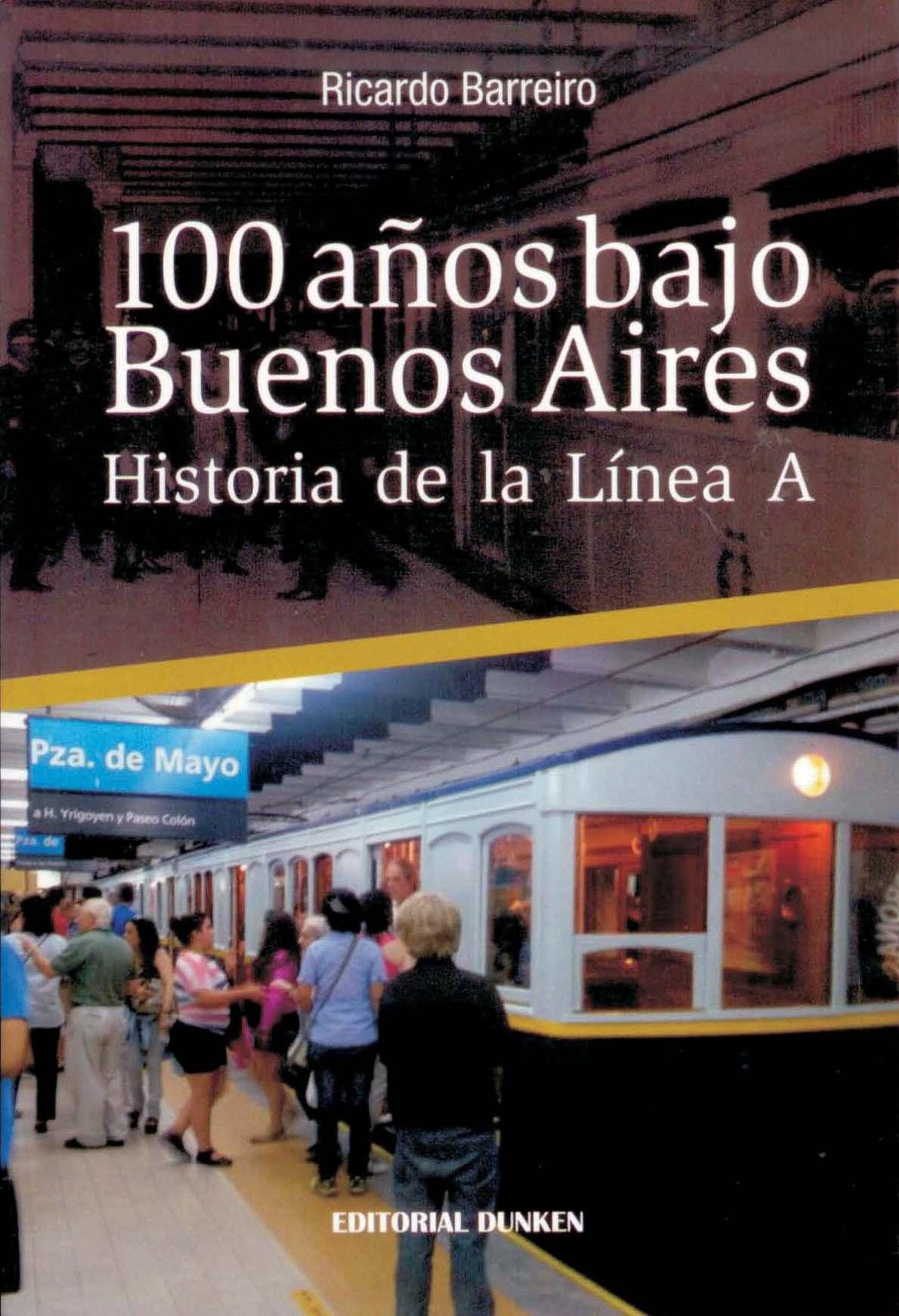100 años bajo Buenos Aires. Historia de la Línea A Barreiro Ricardo