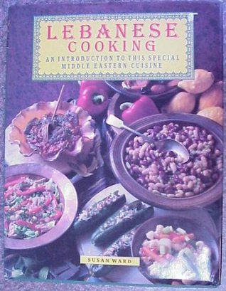 Lebanese Cooking : An Introduction to This Special Middle Eastern Cuisine Susan Ward
