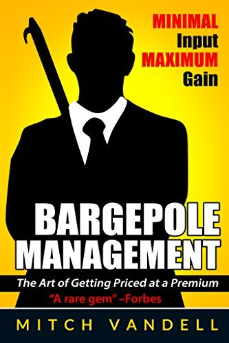 Bargepole Management: Minimal Input - Maximum Gain: The art of Getting Priced at a Premium  by  Mitch Vandell