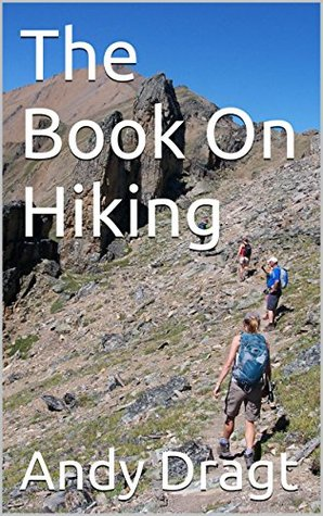 The Book On Hiking Andy Dragt