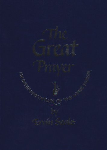 The Great Prayer: An Interpretation of the Lords Prayer Ervin Seale