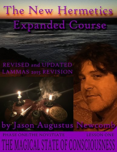 New Hermetics Course, Phase One, the Novitiate, Lesson 1: The Magical State of Consciousness  by  Jason Augustus Newcomb