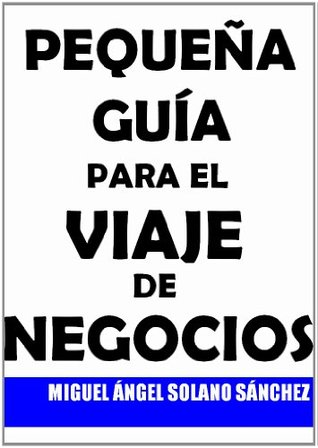 Pequeña Guía Para El Viaje De Negocios  by  Miguel Ángel Solano Sánchez