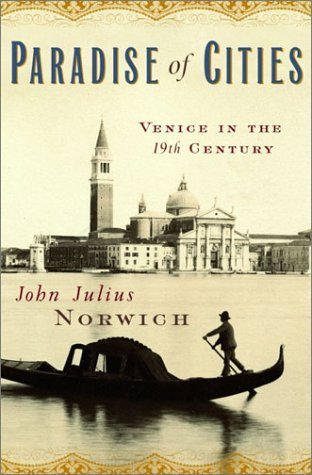 Paradise of Cities: Venice In the 19th Century  by  John Julius Norwich