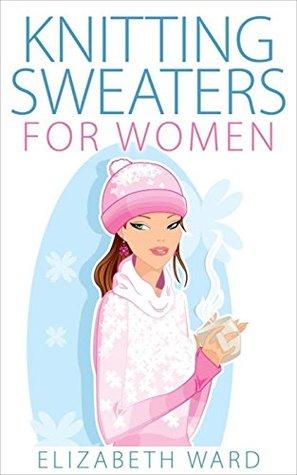 Knitting Sweaters for Women  by  Elizabeth Ward