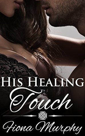 His Healing Touch  by  Fiona Murphy