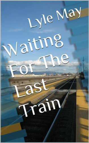 Waiting For The Last Train  by  Lyle May