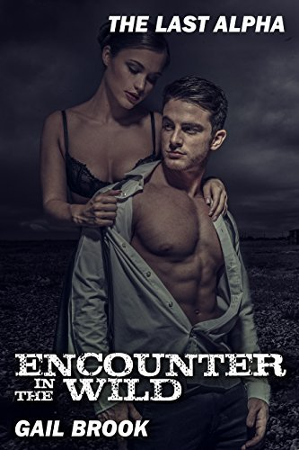 Encounter in the Wild (Last Alpha Book 1) Gail Brook