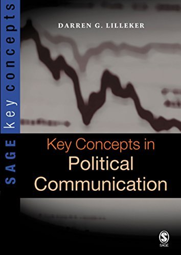Key Concepts in Political Communication (SAGE Key Concepts series) Darren Lilleker