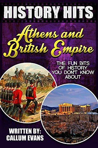 The Fun Bits Of History You Dont Know About ATHENS AND BRITISH EMPIRE: Illustrated Fun Learning For Kids (History Hits Book 1)  by  Callum Evans