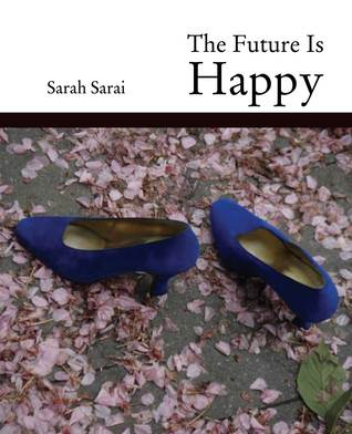 The Future Is Happy  by  Sarah Sarai