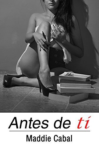 Antes de ti  by  Maddie Cabal