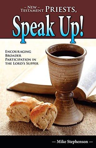 New Testament Priests, Speak Up!  by  Mike Stephenson