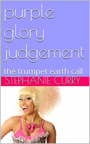 purple glory judgement: the trumpet earth call  by  Stephanie Curry