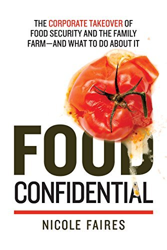Food Confidential: The Corporate Takeover of Food Security and the Family Farm—and What to Do About It Nicole Faires