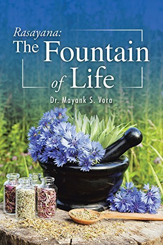Rasayana: The Fountain of Life  by  Dr. Mayank S. Vora