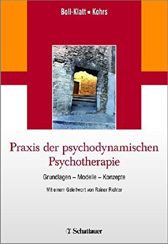 Praxis der psychodynamischen Psychotherapie: Grundlagen - Modelle - Konzepte/ Mit einem Geleitwort von Rainer Richter Annegret Boll-Klatt