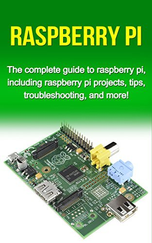 Raspberry Pi: The complete guide to raspberry pi, including raspberry pi projects, tips, troubleshooting, and more!  by  Tim Warren