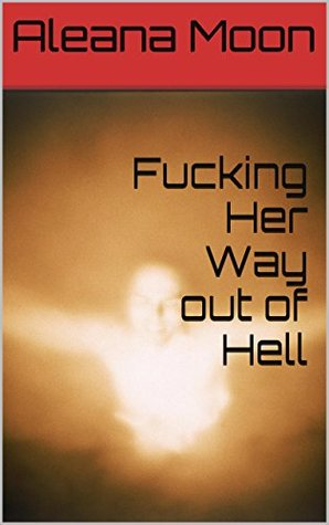 Fucking Her Way out of Hell (Demon Breeder Series Book 4)  by  Aleana Moon