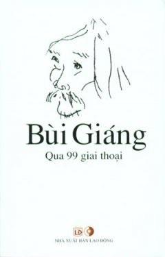 Bùi Giáng Qua 99 Giai Thoại  by  Huyền Li