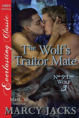 The Wolfs Traitor Mate (Not-So-Lone Wolf ,#3) Marcy Jacks