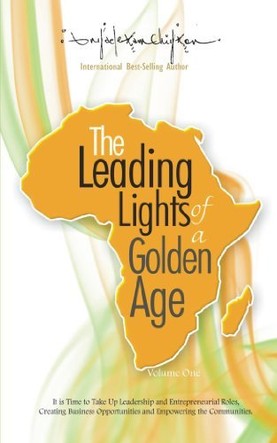 The Leading Lights of a Golden Age: It is Time to Take Up Leadership and Entrepreneurial Roles, Creating Business Opportunities and Empowering the Communities. ... of Africa`s Future Leaders. Book 1)  by  Anyaele Sam Chiyson