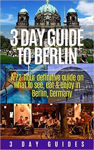 Germany Travel: 3 Day Guide to Berlin  by  3 Day City Guides