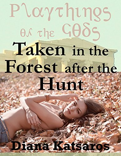 Taken in the Forest after the Hunt: A Tale of Paranormal Double Team Sex  by  Diana Katsaros