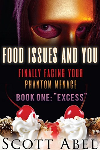 Food Issues And You Book 1: Excess Scott Abel