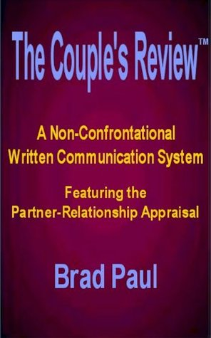 The Couples Review: A Non-Confrontational Written Communication System Brad Paul
