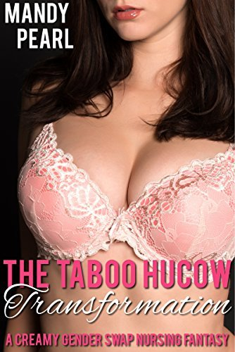 The Taboo Hucow Transformation  by  Mandy Pearl