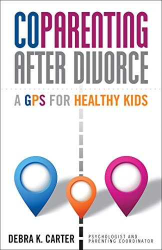 Coparenting After Divorce: A GPS for Healthy Kids  by  Debra K. Carter