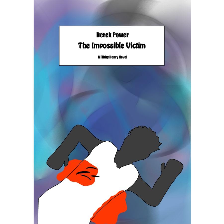 The Impossible Victim (A Filthy Henry Novel, #2) Derek Power