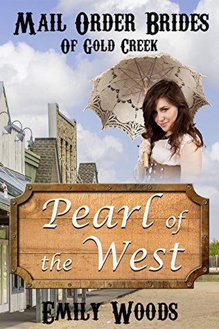 Mail Order Bride: Pearl of the West  by  Emily Woods