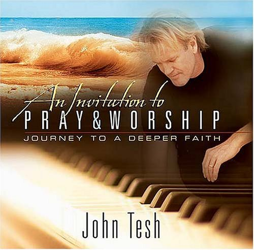 An Invitation To Pray And Worship: A Journey To A Deeper Faith John Tesh