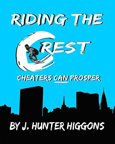 Riding the Crest: Cheaters CAN Prosper J. Hunter Higgons