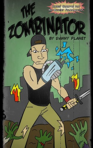 The Zombinator (Cheesy Scripts for No-Budget Filmmakers) Danny Planet