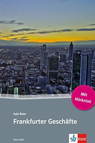Frankfurter Geschäfte: Deutsche Lektüre für das GER-Niveau A2-B1 mit eingebundenem Audio-File  by  Gabi Baier
