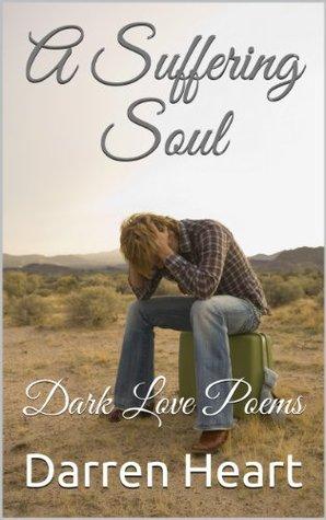 A Suffering Soul: Dark Love Poems (Dark Love Poetry Book 1) Darren Heart