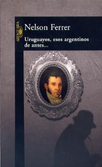 Uruguayos, esos argentinos de antes... Nelson Ferrer