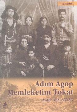 Adım Agop Memleketim Tokat  by  Agop Arslanyan