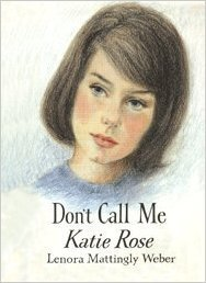 Dont Call Me Katie Rose  by  Lenora Mattingly Weber