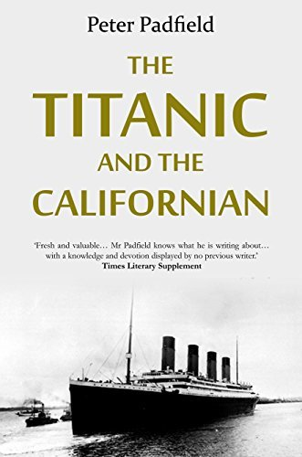 The Titanic and the Californian Peter Padfield