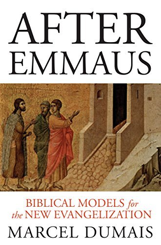 After Emmaus: Biblical Models for the New Evangelization Marcel Dumais