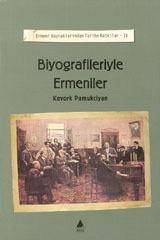 Biyografileriyle Ermeniler - Ermeni Kaynaklarından Tarihe Katkılar-IV Kevork Pamukciyan