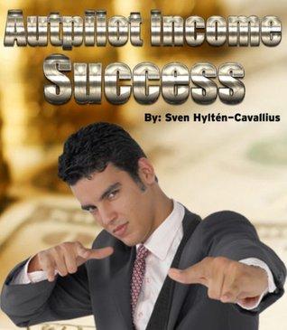 Autopilot Income Success  by  Sven Hylten-Cavallius