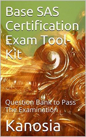 Base SAS Certification Exam Tool-Kit: Question Bank to Pass The Examination Kanosia